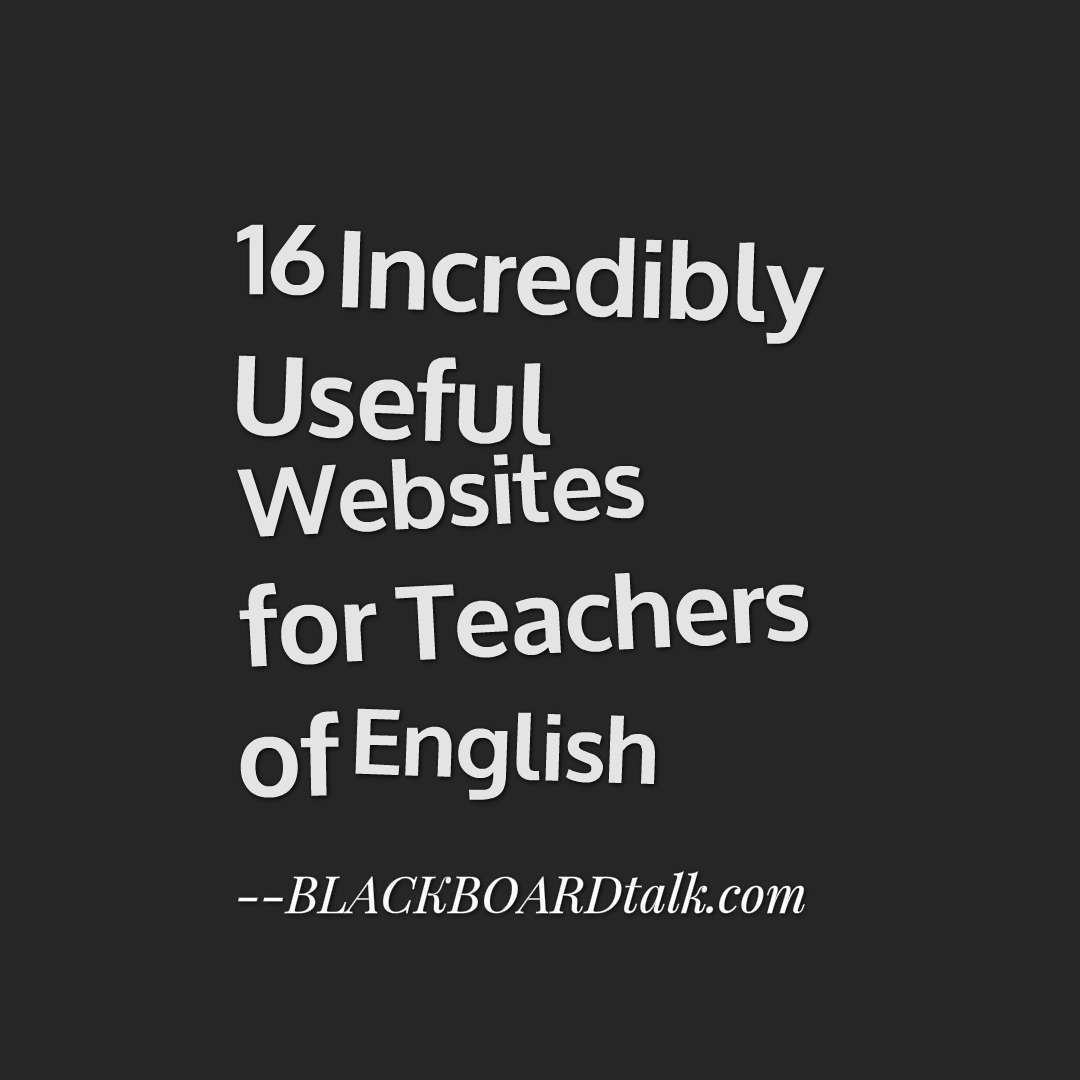 16 Incredibly Useful Websites For Teachers Of English