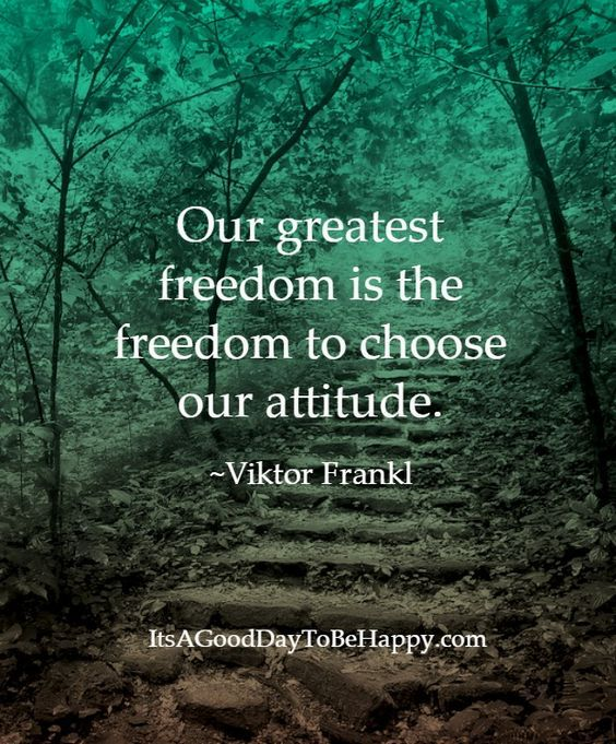 """Our greatest freedom is the freedom to choose our"