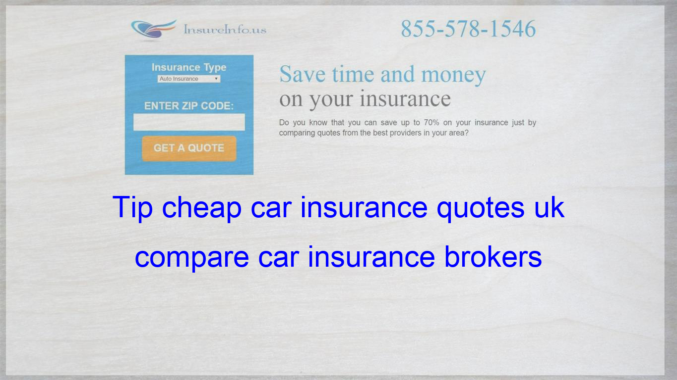 Tip Cheap Car Insurance Quotes Uk Compare Car Insurance Brokers