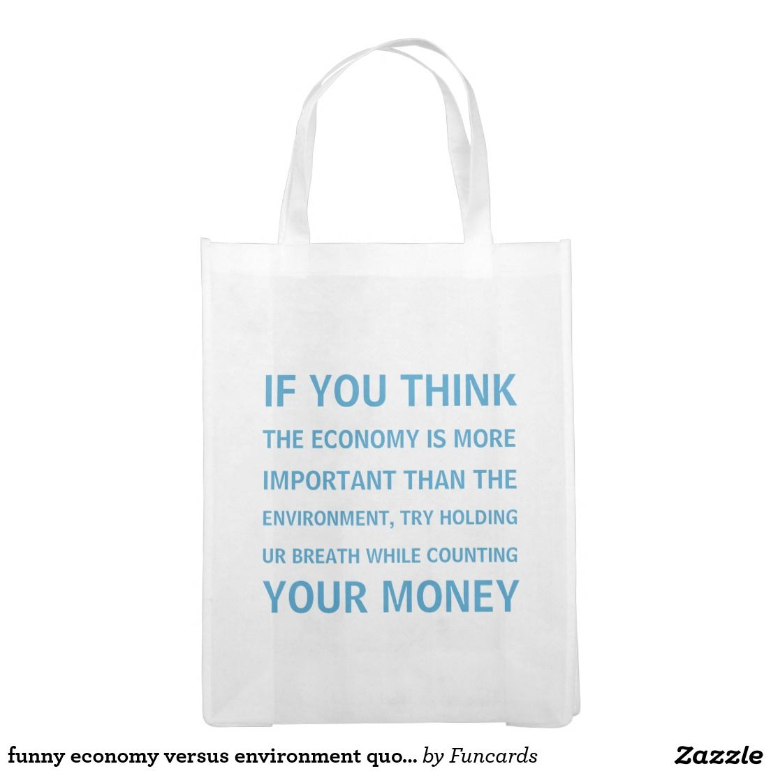Funny Economy Versus Environment Quote Reusable Grocery