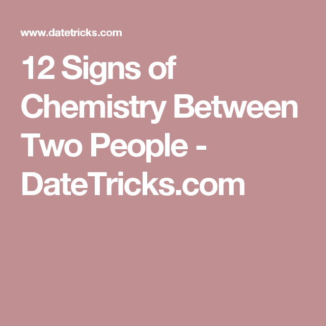 12 Signs Of Chemistry Between Two People Datetrickscom Quote