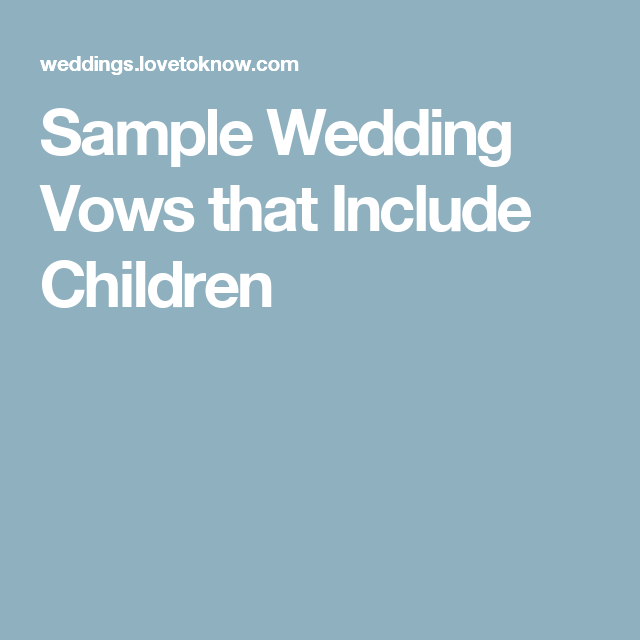 Sample Wedding Vows That Include Children Lovetoknow Sample Wedding Vows Blended Family Wedding Ceremony Wedding Vows