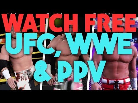 WATCH FREE UFC, WWE & PPV! IOS, FIRESTICK, ANDROID, SHIELD