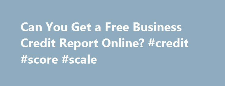 Can you get a free business credit report online credit score can you get a free business credit report online credit score scale reheart Images