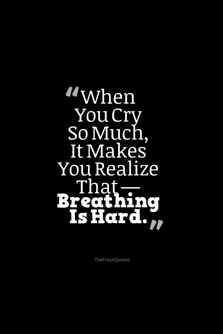 Crying Love Quotes Breathingishard.whenyoucrysomuchitmakesyourealizethat