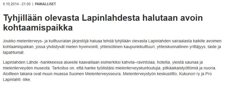 Lapinlahden Lähde on mielenterveys- ja kulttuuritoimijoiden aloite Lapinlahden entisen mielisairaalan ottamisesta kaikkien kaupunkilaisten käyttöön mielen hyvinvoinnin paikaksi. Pikku juttu Helsingin Uutisissa 7.10.2014 www.lapinlahdenlahde.fi