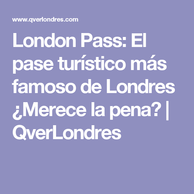 London Pass: El pase turístico más famoso de Londres ¿Merece la pena? | QverLondres