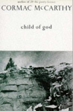 Child of God, Cormac McCarthy  A little disturbing