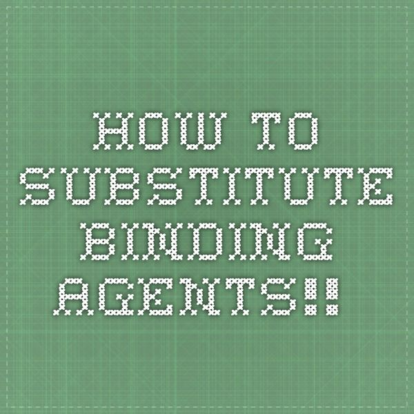 How To Substitute Binding Agents!!