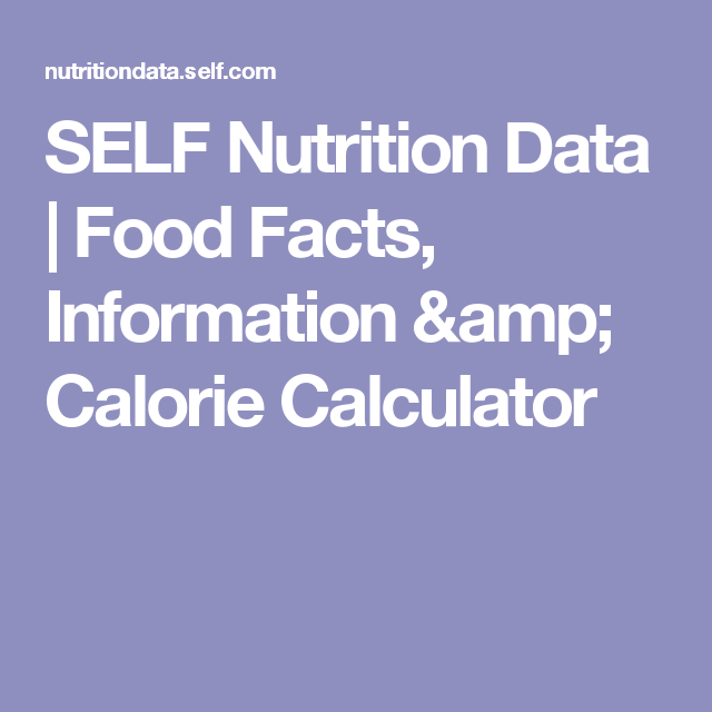 SELF Nutrition Data | Food Facts, Information  & Calorie Calculator