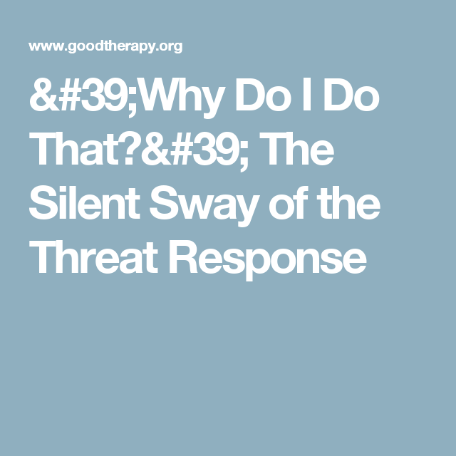 'Why Do I Do That?' The Silent Sway of the Threat Response