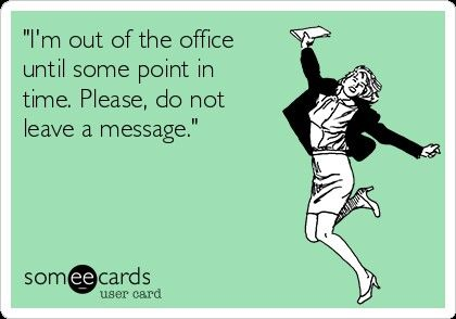 Out of the office. Forever. #someecards