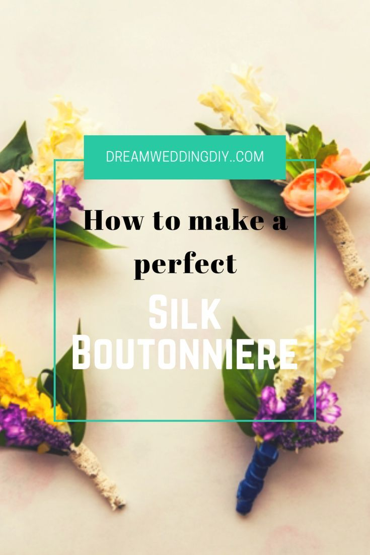 Learn How To Make The Perfect Silk Wedding Boutonnire Wedding