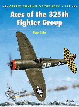Aces of the 325th Fighter Group, Aircraft of the Aces by Tom Ivie, 9781780963013. http://bucherei.abc24.eu/opis/8150060/aces-of-the-325th-fighter-group-aircraft-of-the-aces-by-tom-ivie-9781780963013.html