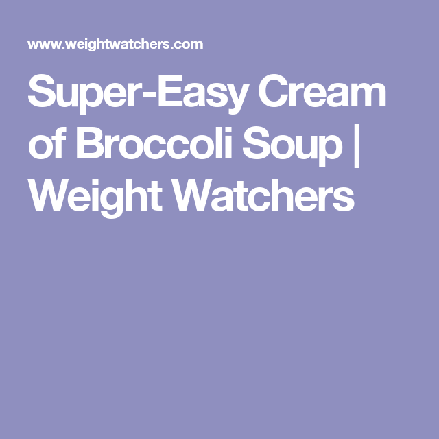 Super-Easy Cream of Broccoli Soup | Weight Watchers