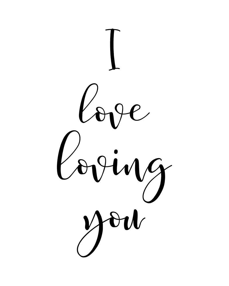 I Love Loving You, Printable Wall Art, Love Quote, Love Typography Poster, Romance, Romantic, Love, Clean, Minimalist, Elegant Design #iloveyou #love #romance #romantic #printable #printables #wallart #printablewallart #printableposter #poster #gift #lovenotes