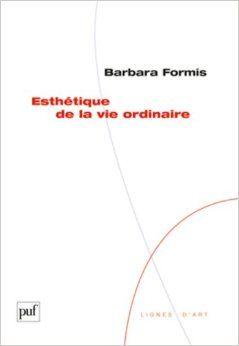 Esthétique de la vie ordinaire / Barbara Formis