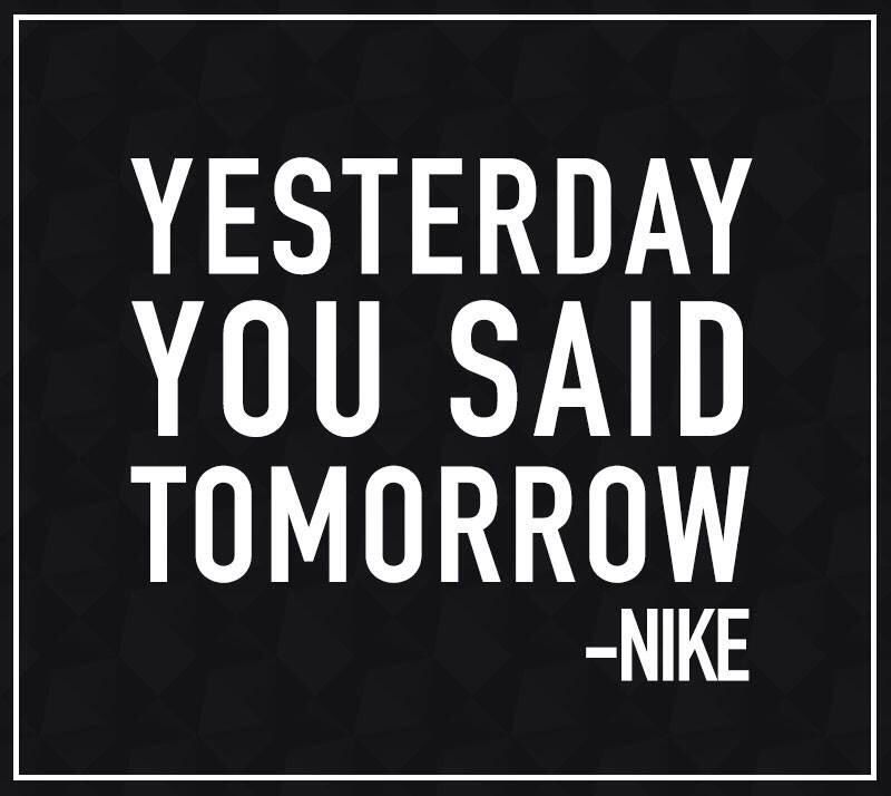 Yesterday You Said Tomorrow Motivation, Yesterday