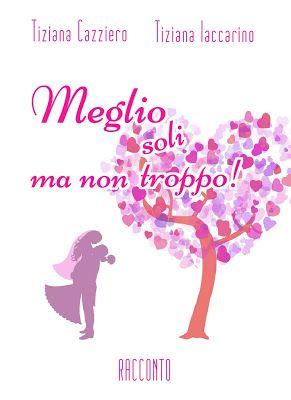 Romance and Fantasy for Cosmopolitan Girls: Segnalazione: Meglio soli ma non troppo di Tiziana...