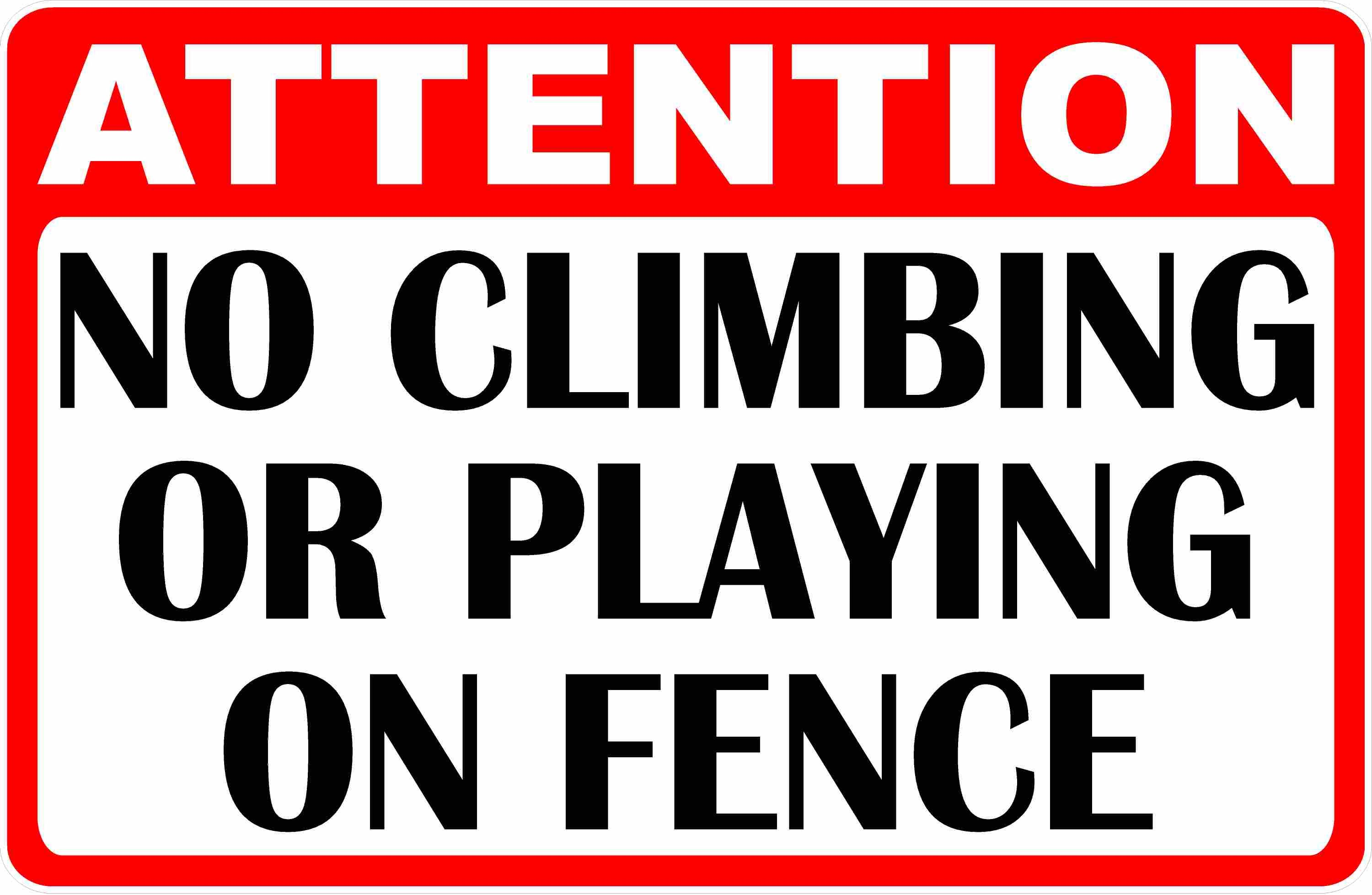 Attention No Climbing Or Playing On Fence Sign Fence Signs Senior Activities Signs