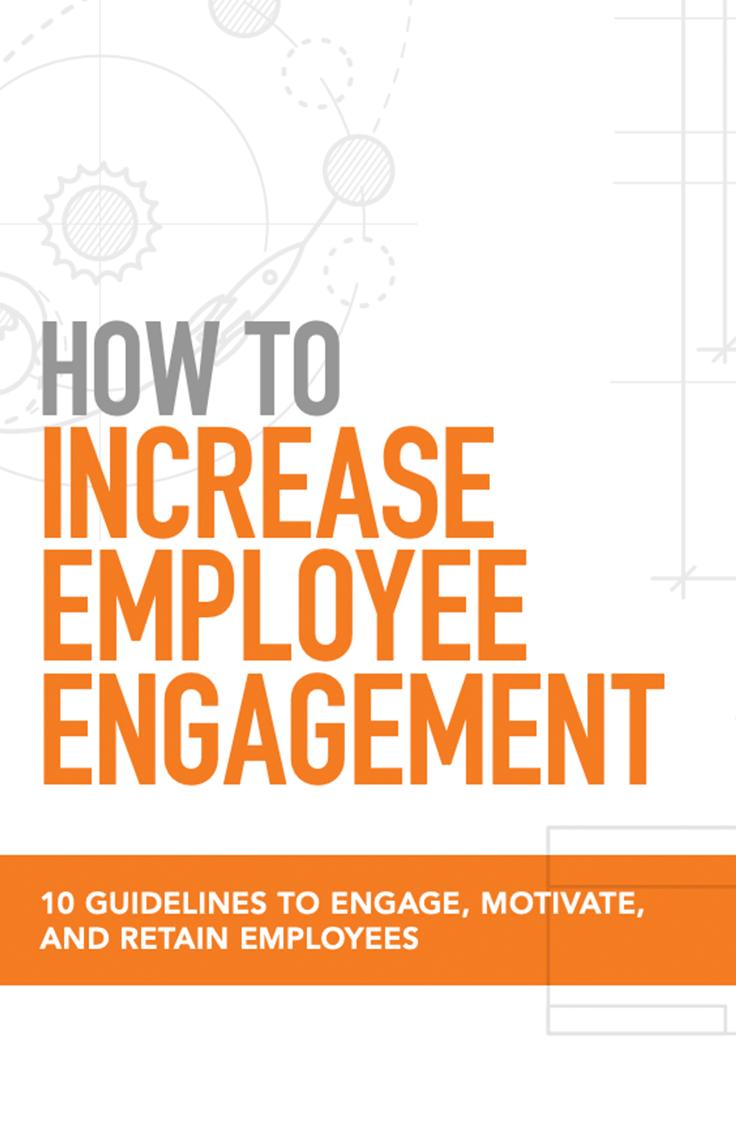 10 Guidelines For Increasing Employee Engagement Employee Engagement Improve Employee Engagement Employee Feedback