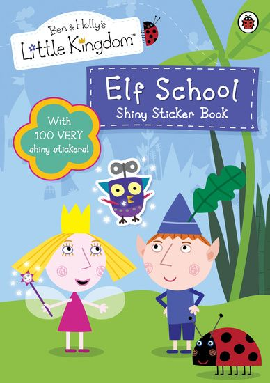 Ben And Hollyu0027s Little Kingdom: Elf School Shiny Sticker Book Part 33