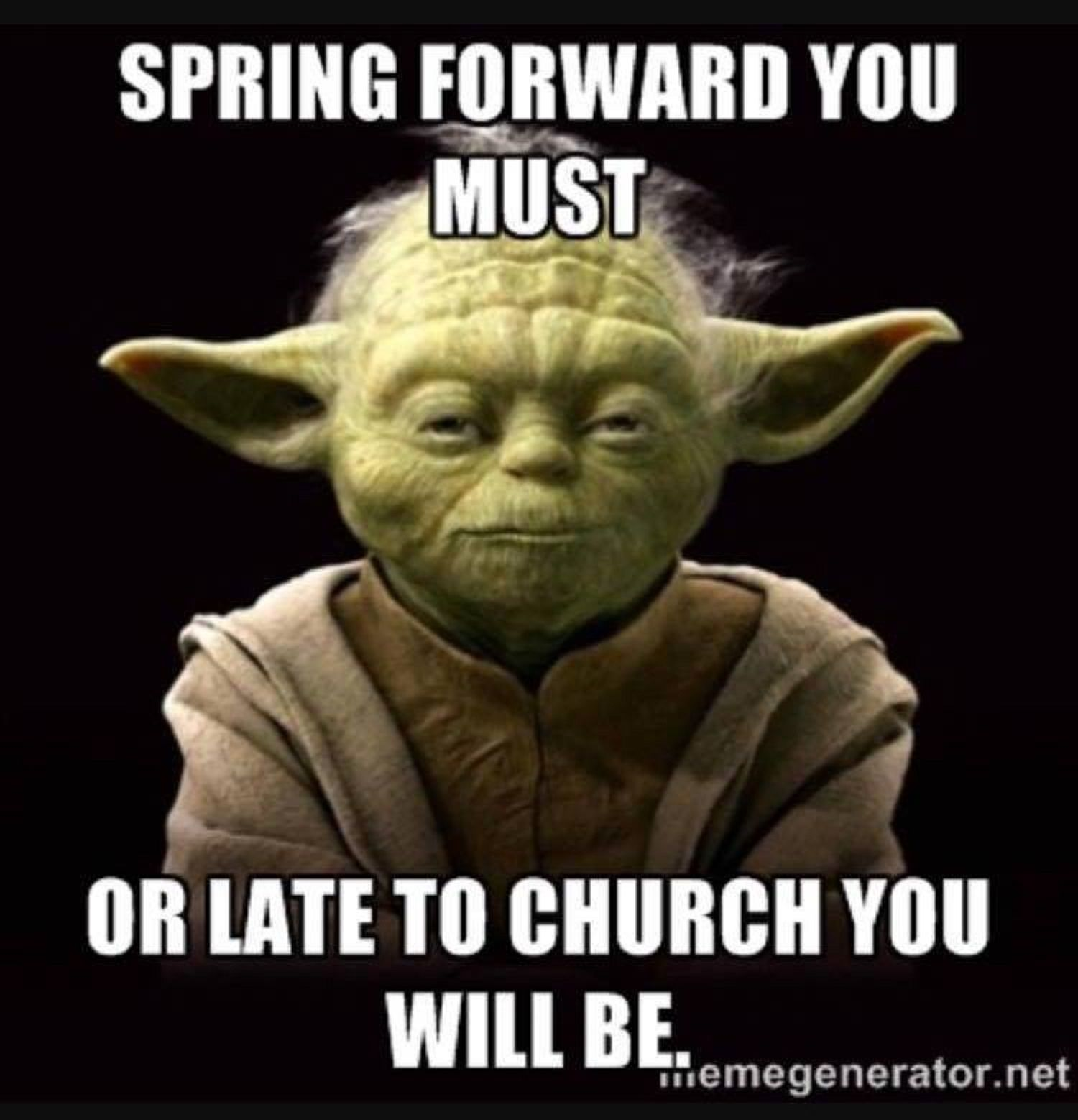 Spring You Forward And Late Don T Be Yoda Quotes Meetings Humor Work Humor