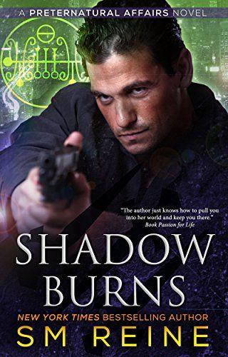 Shadow Burns An Urban Fantasy Novel Preternatural Affairs Book 4