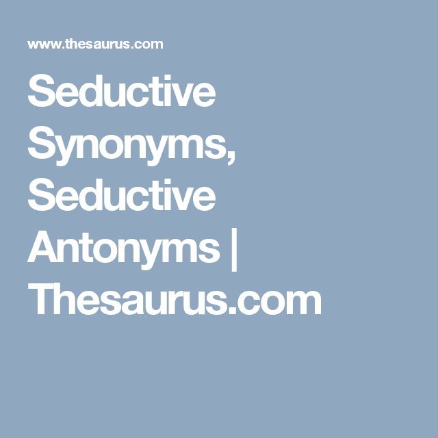 Synonyms for seductive
