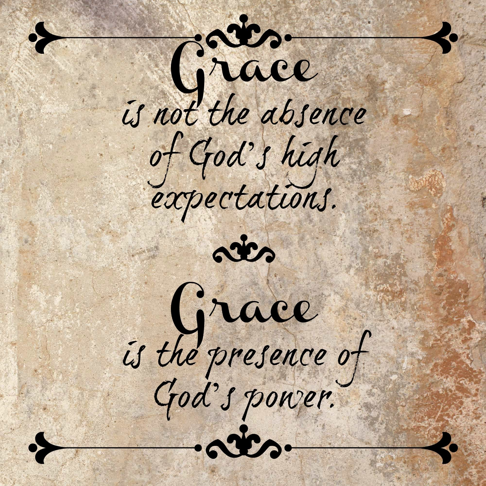 "Quotes About The Power Of God: ""Grace Is Not The Absence Of God's High Expectations"