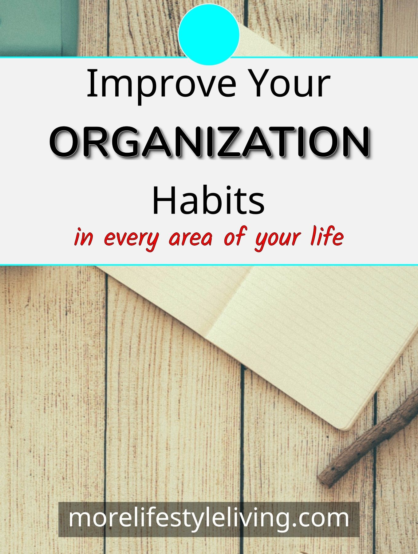 Organize all areas of life with these tips. #morelifestyleliving