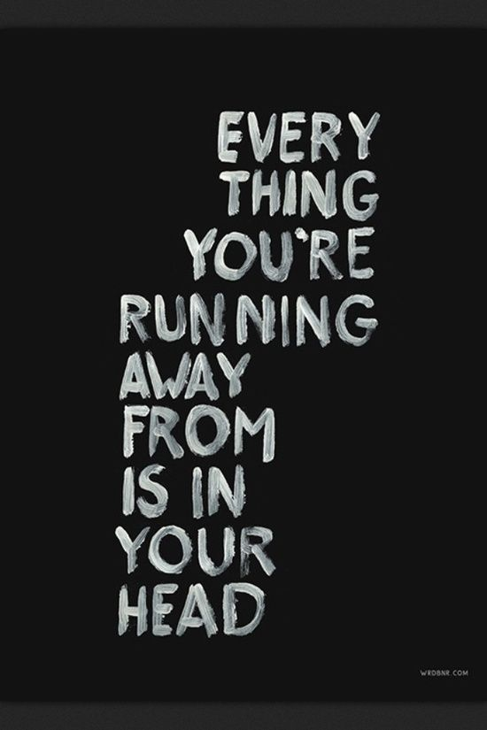 Running Away Quotes Quotes Everything You're Running Away From Is In Your Head #loveit