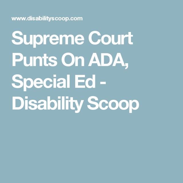Supreme Court Punts On Ada Special Ed >> Supreme Court Punts On Ada Special Ed Disability Scoop School