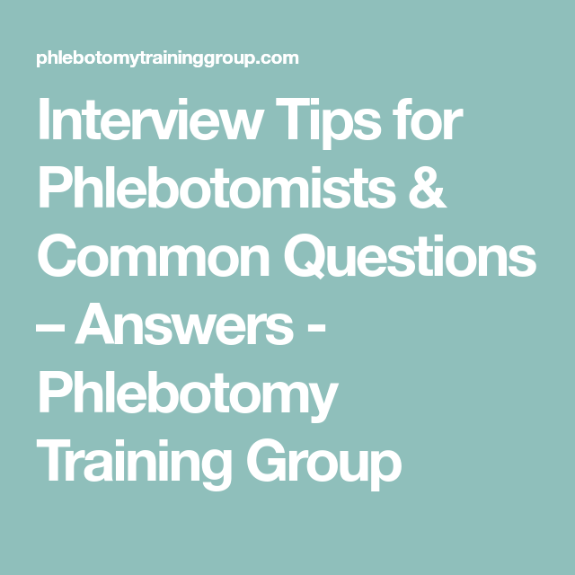 Interview Tips For Phlebotomists Common Questions Answers