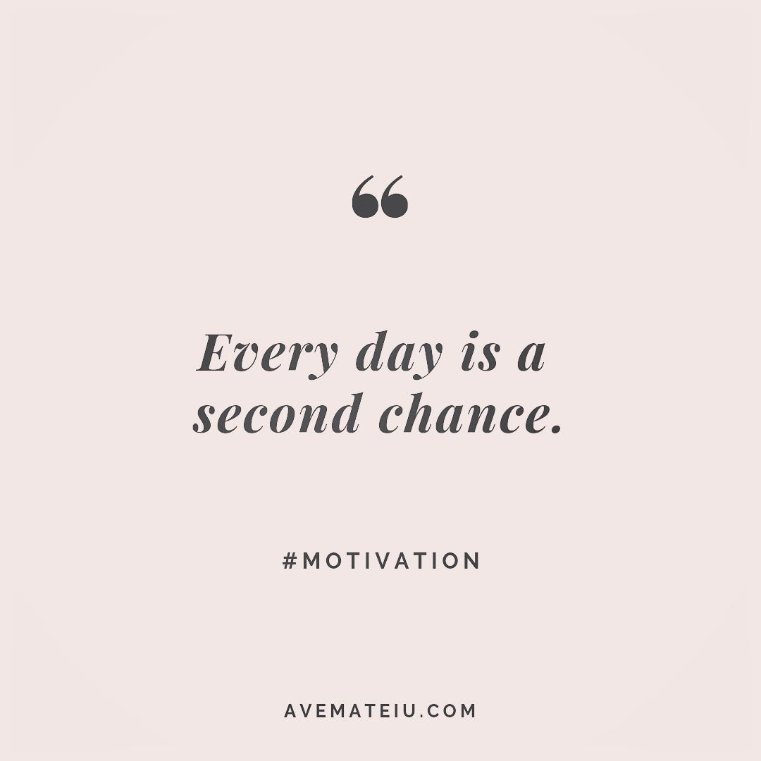 Every day is a second chance. Quote 244 | Ave Mateiu