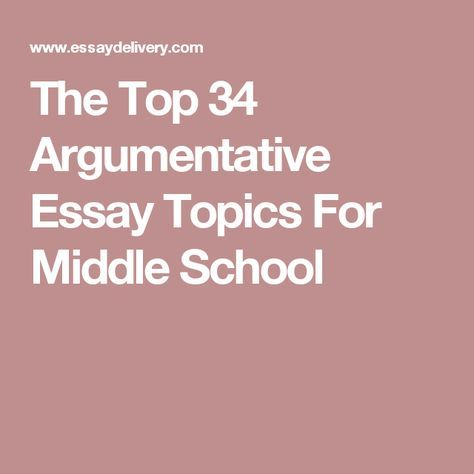 The Top  Argumentative Essay Topics For Middle School