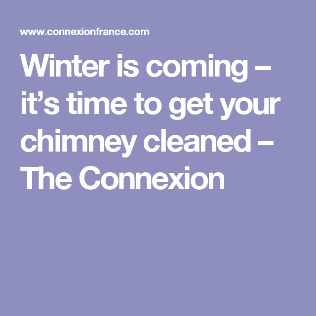 Winter is coming – it\'s time to get your chimney cleaned – The ...