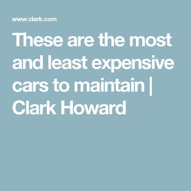 These are the most and least expensive cars to maintain | Clark Howard