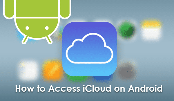 How to Access iCloud on Android Phone Android phone