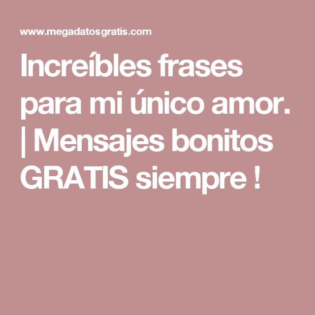 Increibles Frases Para Mi Unico Amor Mensajes Bonitos Gratis