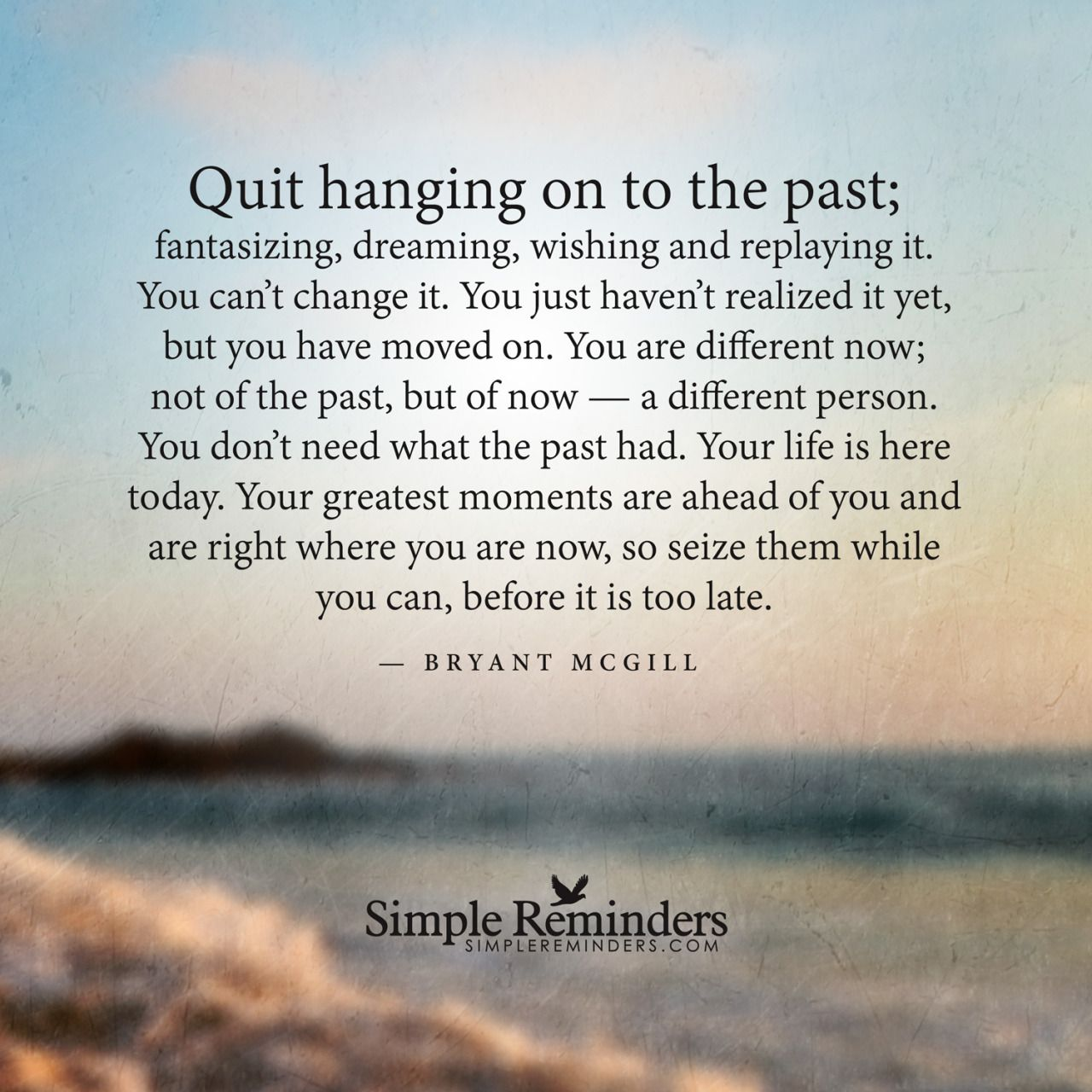 Quit Hanging On To The Past Fantasizing Dreaming Wishing And Replaying It You Can T Change It You Just Haven T R Past Quotes Life Quotes To Live By Quites