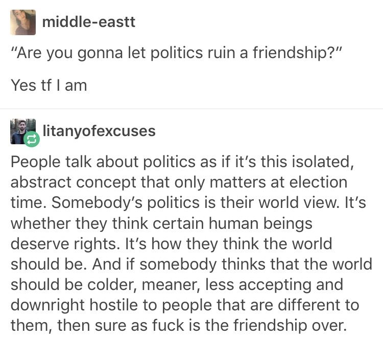 if you think i'm somehow less than and do not deserve basic human rights then yeah. our friendship is over.