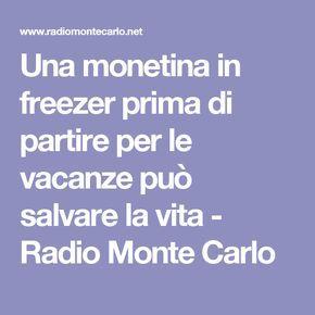 Una Monetina In Freezer Prima Di Partire Per Le Vacanze Puo Salvare La Vita Radio Monte Carlo Idee Per Fare Soldi Budgeting Consigli E Trucchi