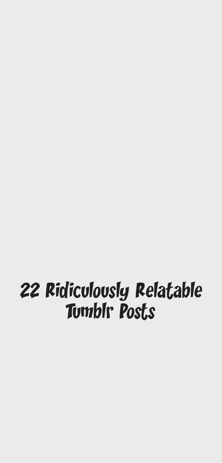 22 Ridiculously Relatable Tumblr Posts Funny Quotes Relatable Sarcasm Humor