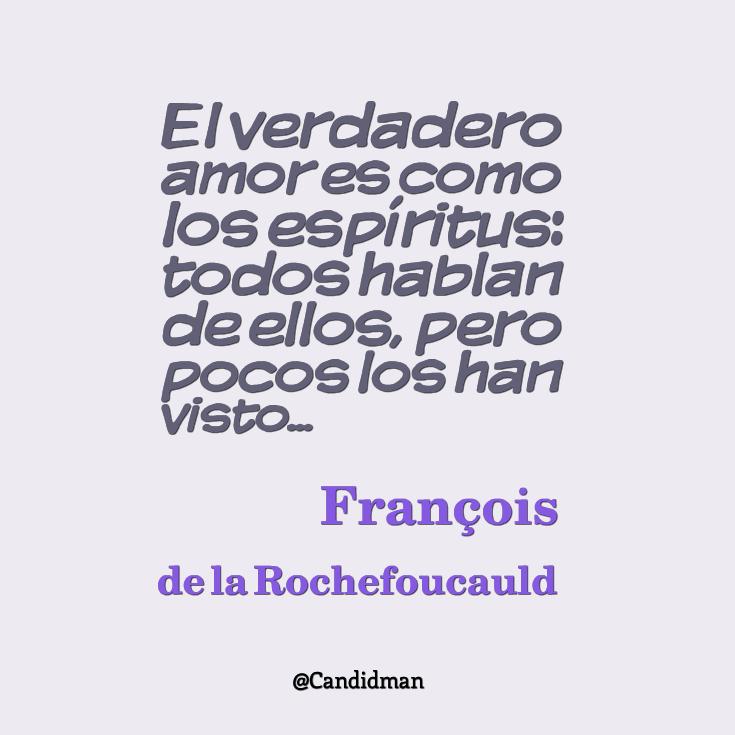 """""""El verdadero #Amor es como los #Espiritus todos hablan de ellos, pero pocos los han visto"""". #FrancoisDeLaRochefoucauld #FrasesCelebres @candidman"""