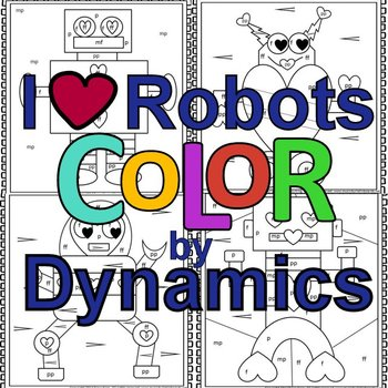 Color by Dynamics I ♥ Robots-Set of 12 Color Sheets for Music Class