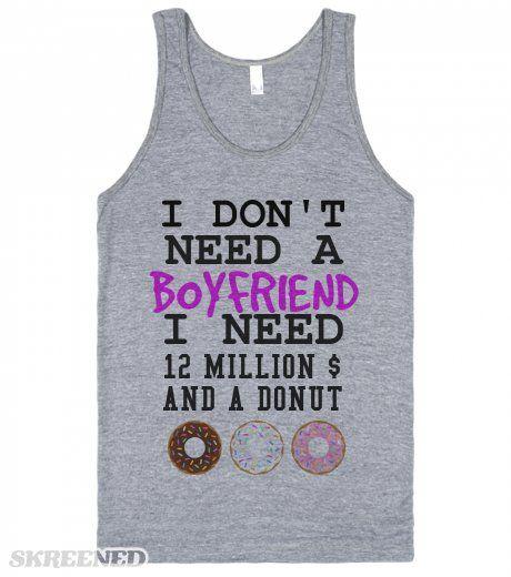 I don't need a boyfriend I need 12 million and a donut tank top tee t shirt 2   I don't need a boyfriend I need 12 million and a donut tank top tee t shirt 2 #Skreened
