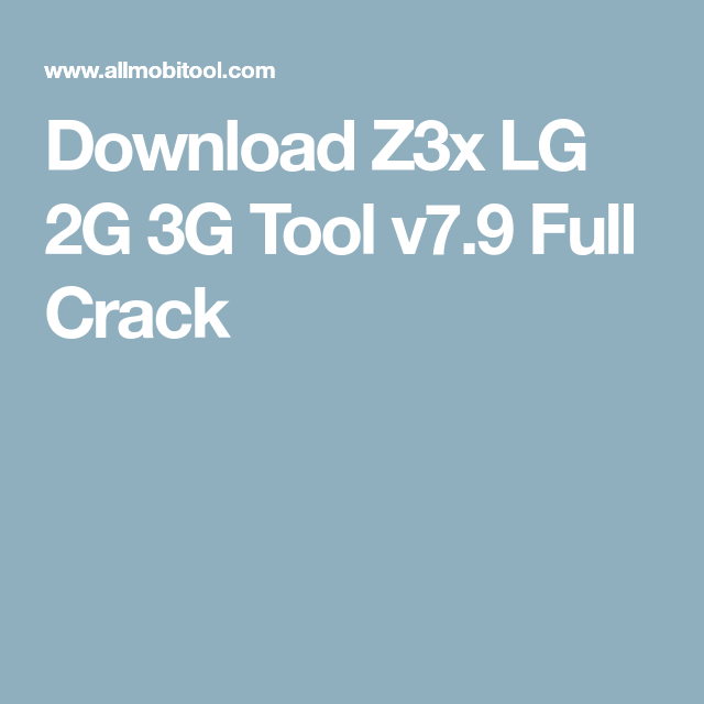 Download Z3x LG 2G 3G Tool v7 9 Full Crack | AllMobiTool in 2019
