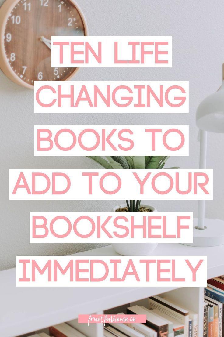 Ten life-changing books to add to your bookshelf immediately. #lifechangingbooks #inspirationalbooks #bookstoread #selfhelpbooks #self improvement