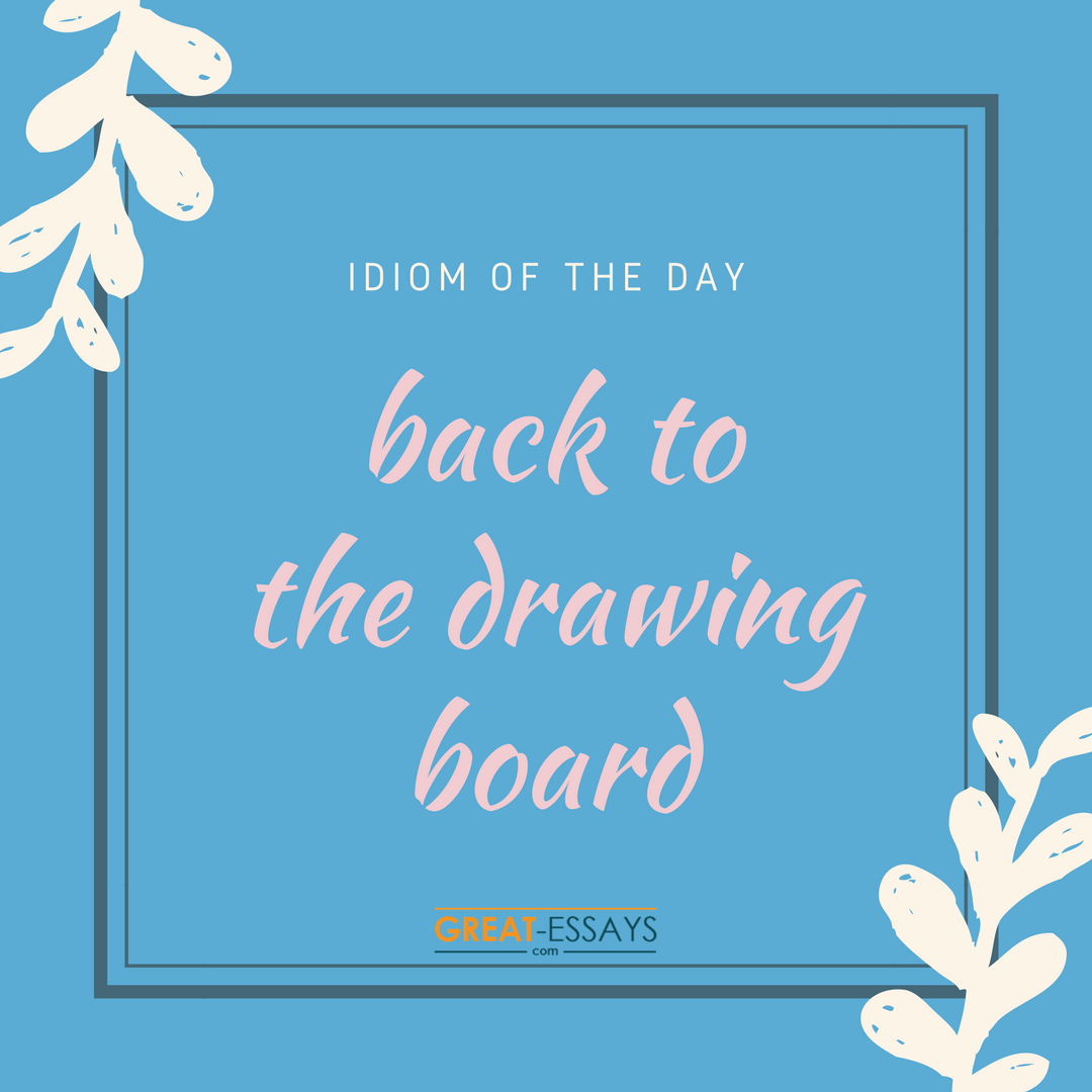 Idiom Of The Day Back To The Drawing Board Meaning You Can Say Back To The Drawing Board When A Plan Or A De Paper Writer Research Paper Custom Paper